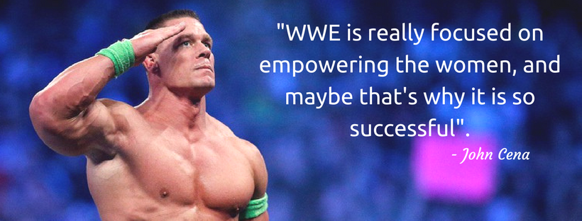 WWE is really focused on empowering the women. John Cena (1)