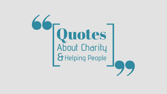 Heartwarming Quotes about Charity and Helping People
