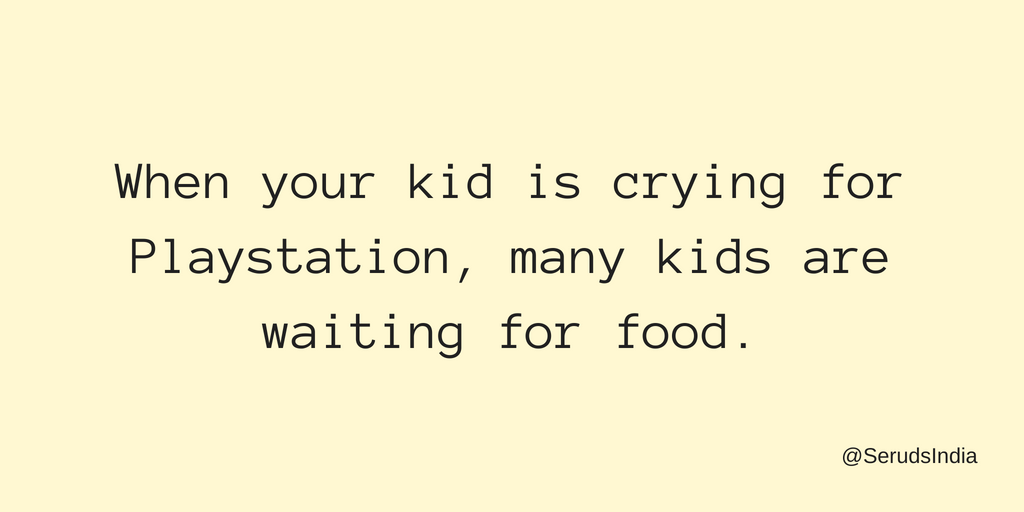 When your kid is crying for Playstation, other kids are waiting for food