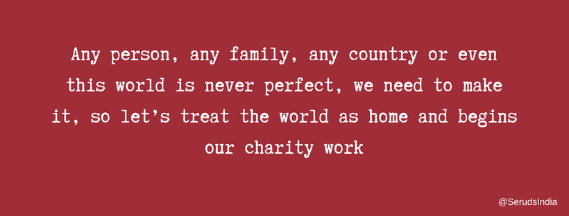 Treat the world as home and begins our charity work