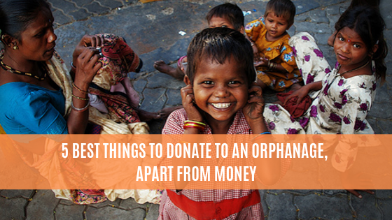 5 Best Things To Donate To an Orphanage, Apart From Money