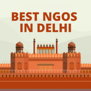 List Of Best NGOs In Delhi Helping Millions of Needy People