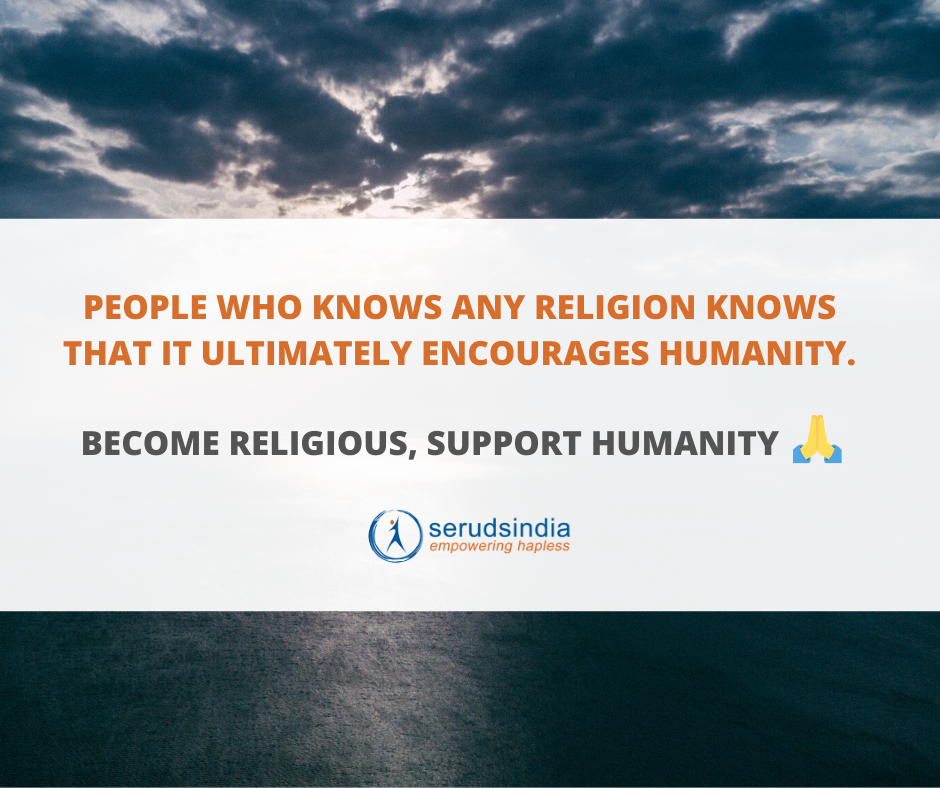BECOME RELIGIOUS, SUPPORT HUMANITY