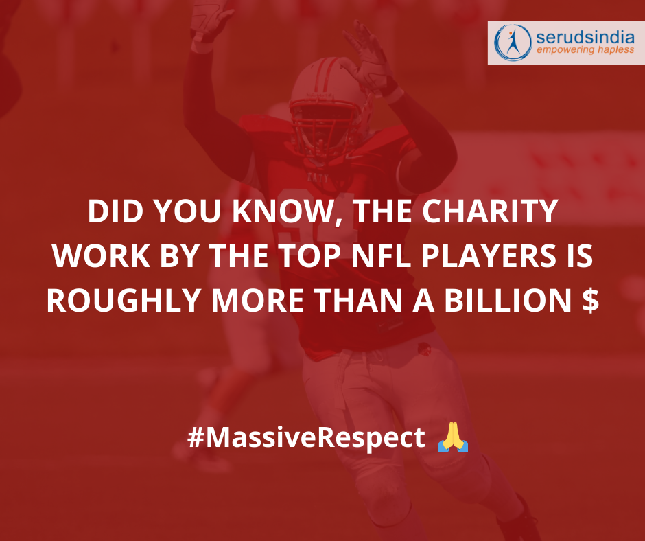 DID YOU KNOW, THE CHARITY WORK BY THE TOP NFL PLAYERS IS ROUGHLY MORE THAN A BILLION $