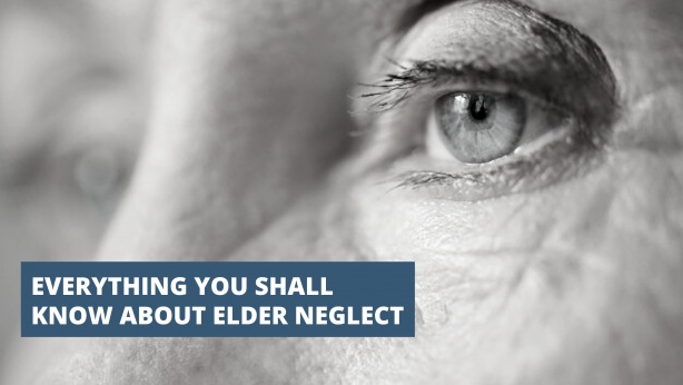 Everything you shall know about elder neglect